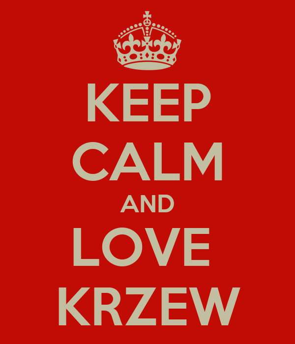 KEEP CALM AND LOVE  KRZEW