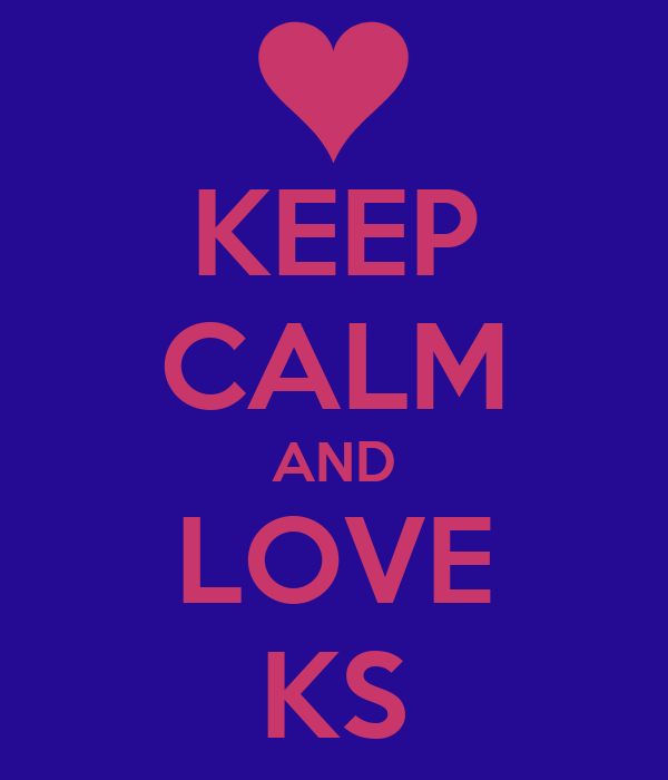 KEEP CALM AND LOVE KS