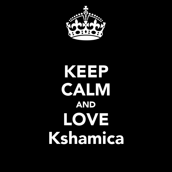 KEEP CALM AND LOVE Kshamica