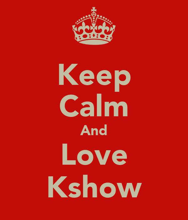 Keep Calm And Love Kshow
