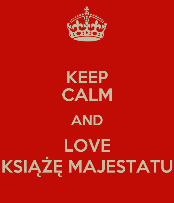 KEEP CALM AND LOVE KSIĄŻĘ MAJESTATU