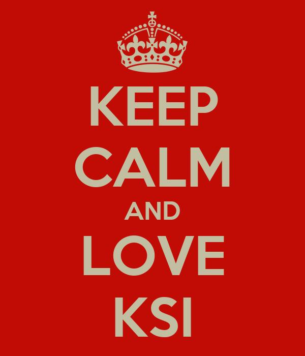KEEP CALM AND LOVE KSI