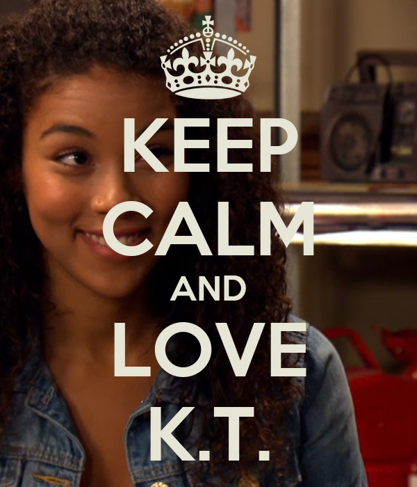 KEEP CALM AND LOVE K.T.
