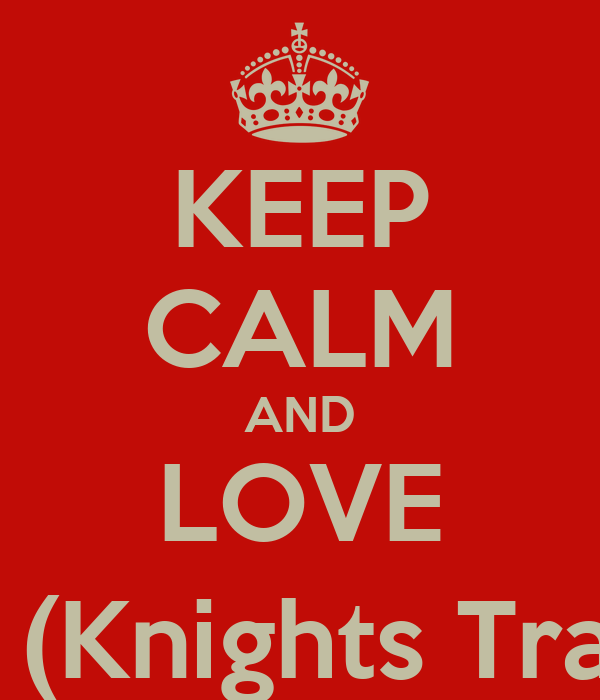 KEEP CALM AND LOVE KT (Knights Train)