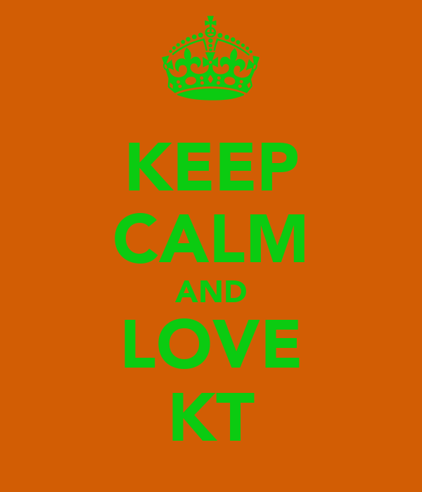 KEEP CALM AND LOVE KT