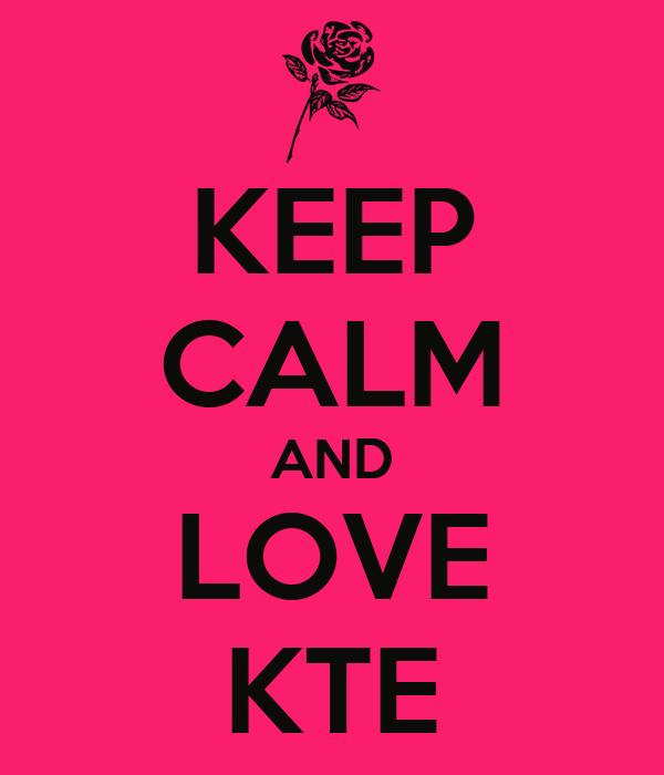 KEEP CALM AND LOVE KTE