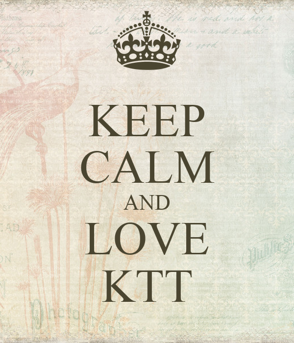 KEEP CALM AND LOVE KTT