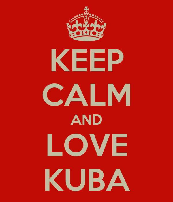 KEEP CALM AND LOVE KUBA