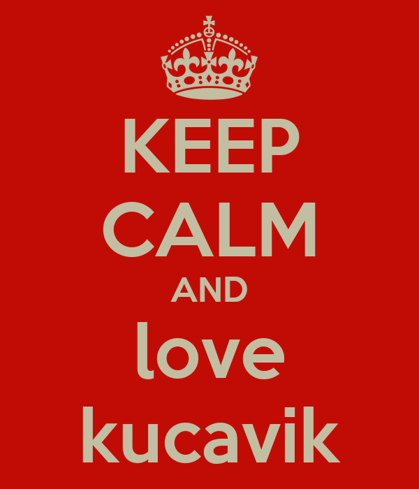 KEEP CALM AND love kucavik
