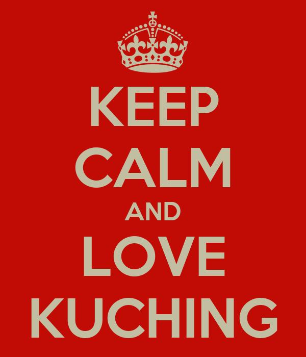 KEEP CALM AND LOVE KUCHING