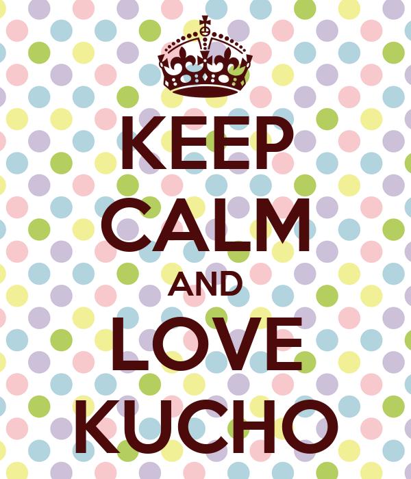 KEEP CALM AND LOVE KUCHO