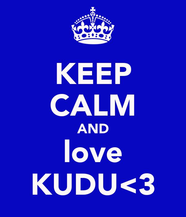 KEEP CALM AND love KUDU<3