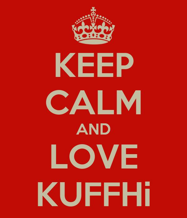 KEEP CALM AND LOVE KUFFHi