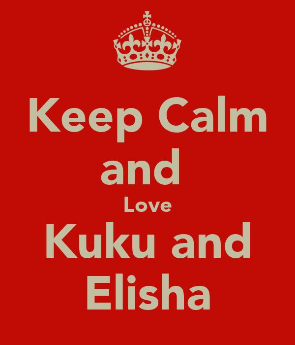 Keep Calm and  Love Kuku and Elisha
