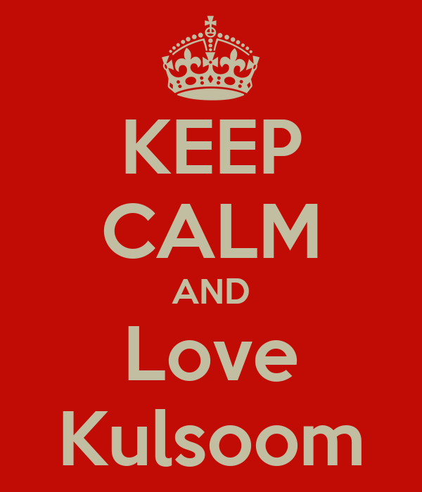 KEEP CALM AND Love Kulsoom