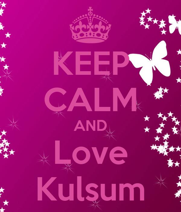 KEEP CALM AND Love Kulsum