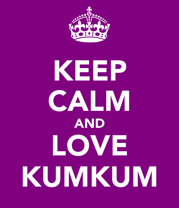 KEEP CALM AND LOVE KUMKUM