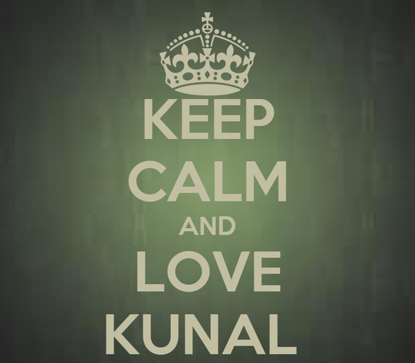KEEP CALM AND LOVE KUNAL