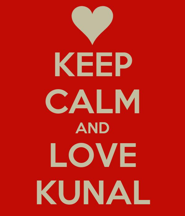 KEEP CALM AND LOVE KUNAL