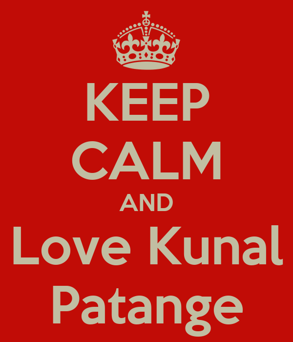 KEEP CALM AND Love Kunal Patange