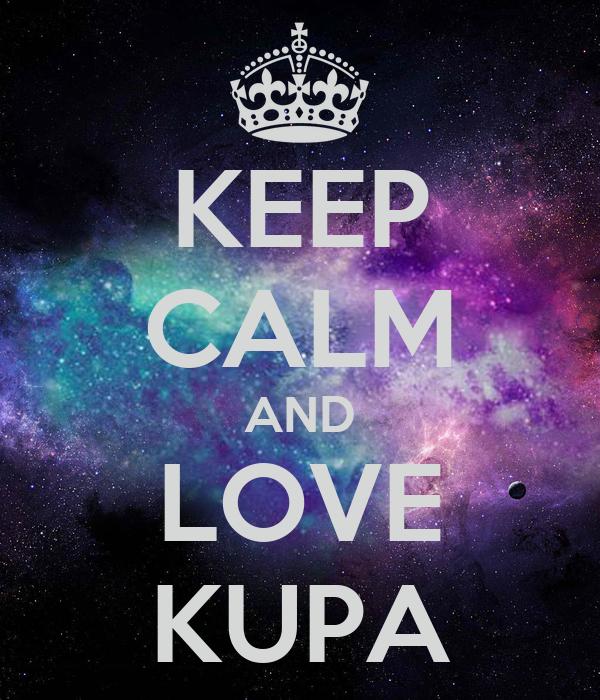 KEEP CALM AND LOVE KUPA