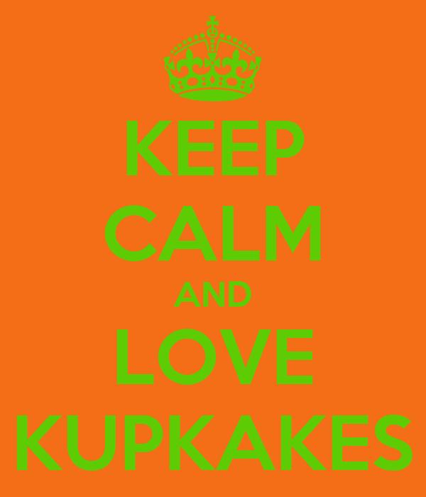 KEEP CALM AND LOVE KUPKAKES
