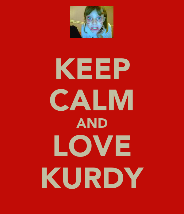 KEEP CALM AND LOVE KURDY