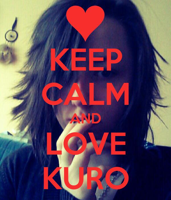 KEEP CALM AND LOVE KURO