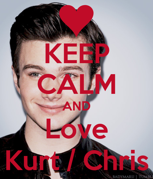 KEEP CALM AND Love Kurt / Chris
