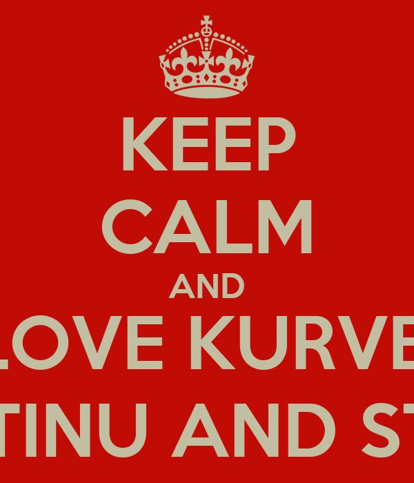 KEEP CALM AND LOVE KURVE, JANJETINU AND STANKO