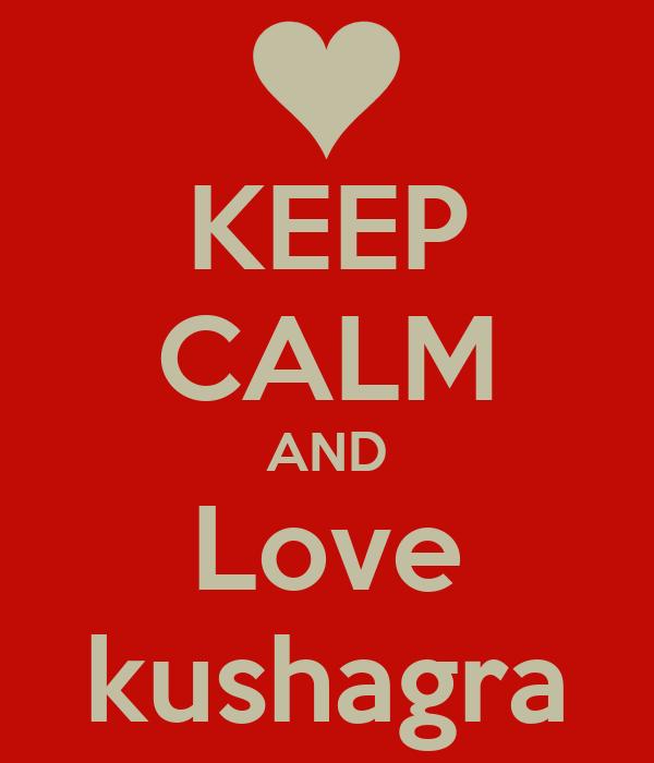 KEEP CALM AND Love kushagra