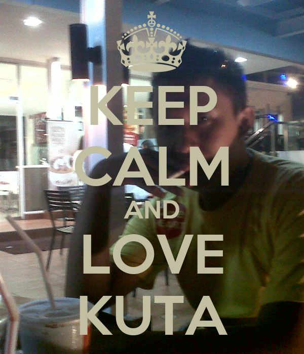 KEEP CALM AND LOVE KUTA