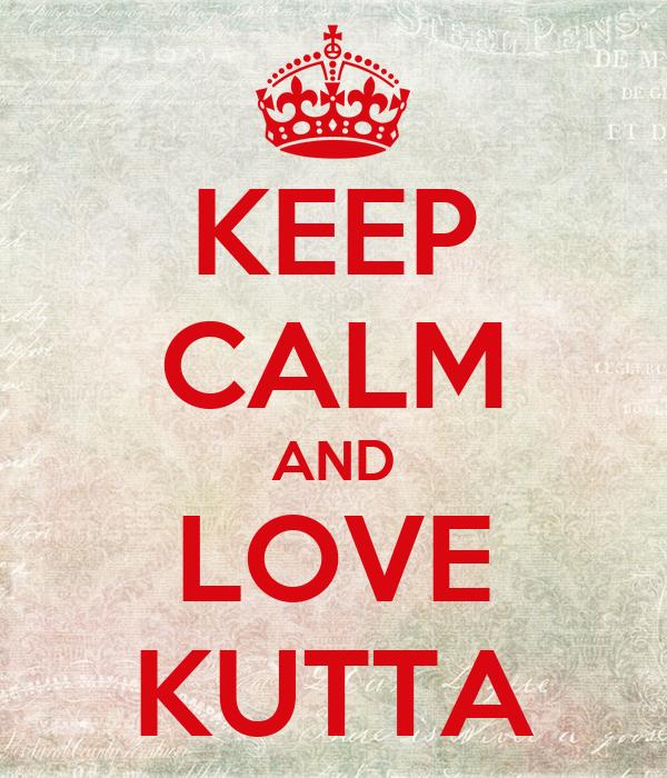 KEEP CALM AND LOVE KUTTA