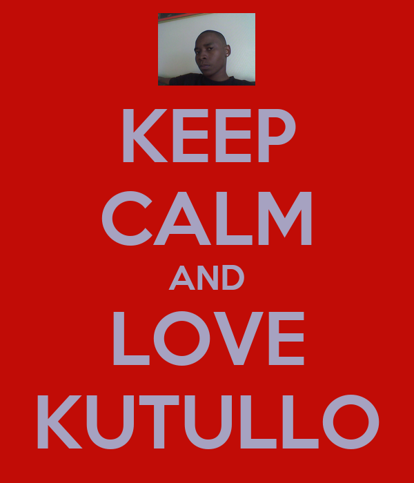 KEEP CALM AND LOVE KUTULLO