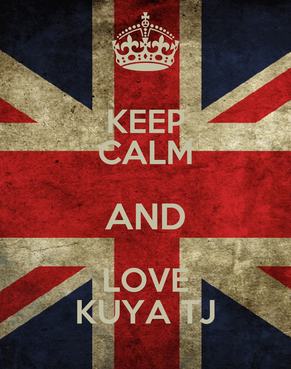 KEEP CALM AND LOVE KUYA TJ