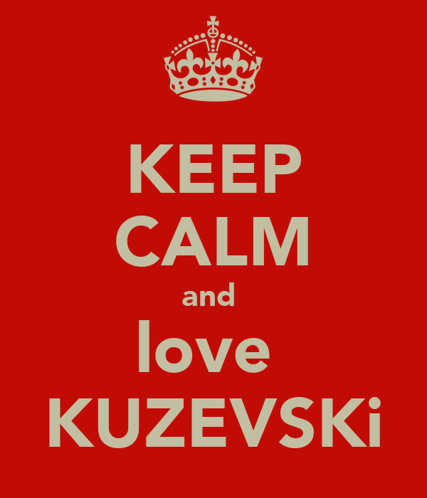 KEEP CALM and  love  KUZEVSKi