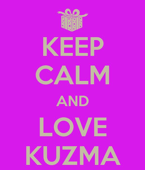 KEEP CALM AND LOVE KUZMA