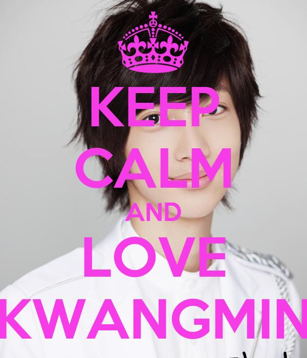 KEEP CALM AND LOVE KWANGMIN