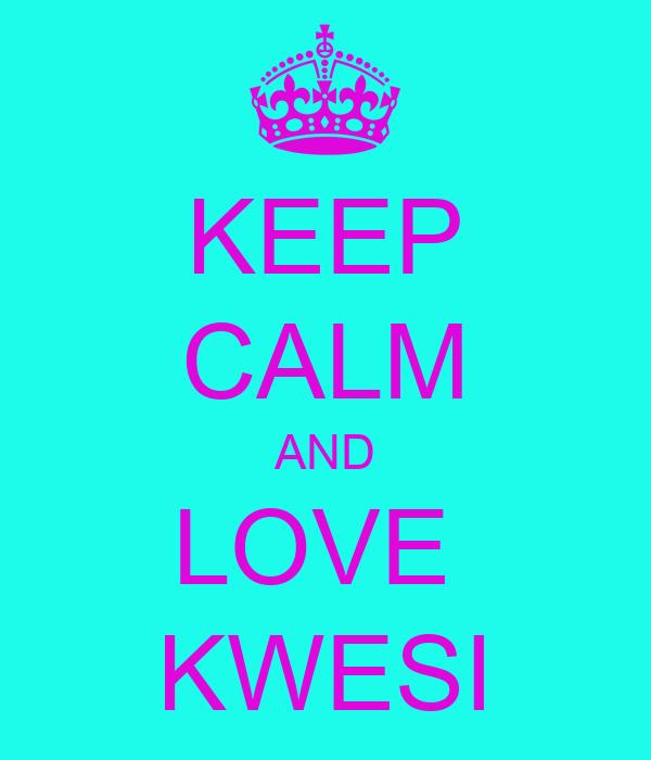 KEEP CALM AND LOVE  KWESI