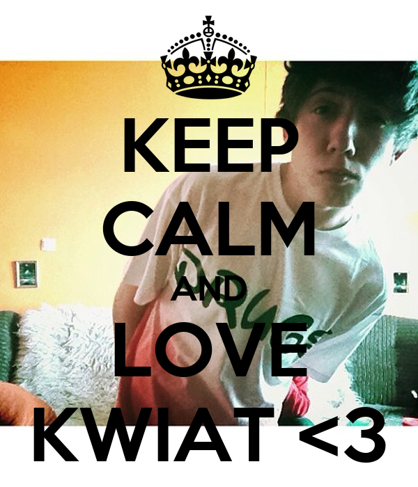 KEEP CALM AND LOVE KWIAT <3