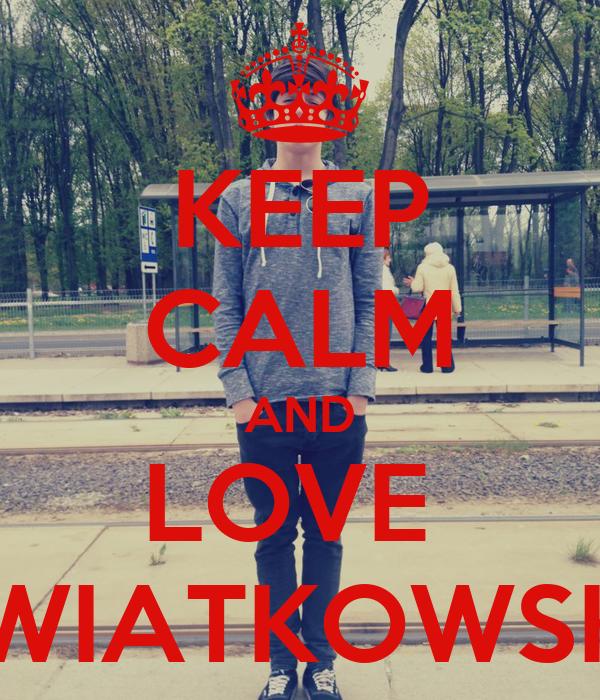 KEEP CALM AND LOVE  KWIATKOWSKI