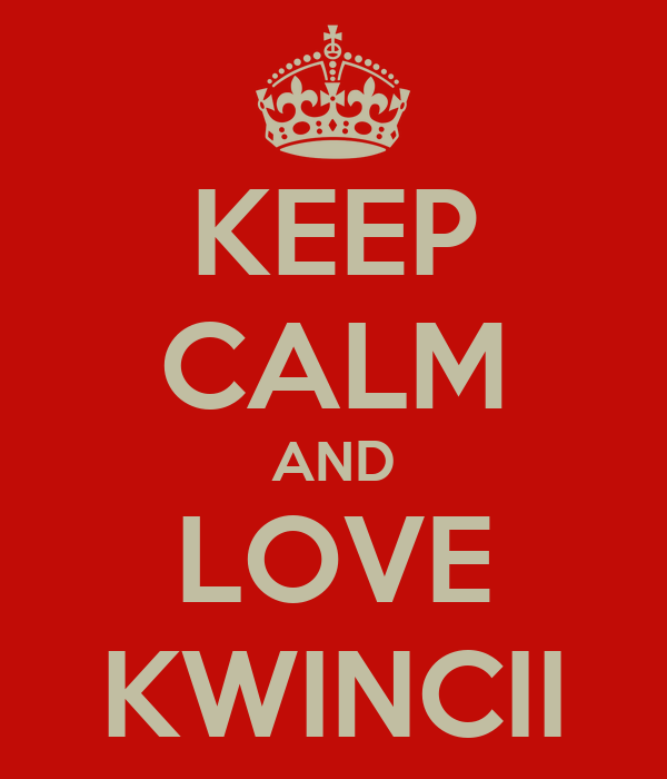KEEP CALM AND LOVE KWINCII