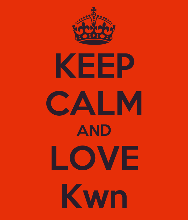 KEEP CALM AND LOVE Kwn
