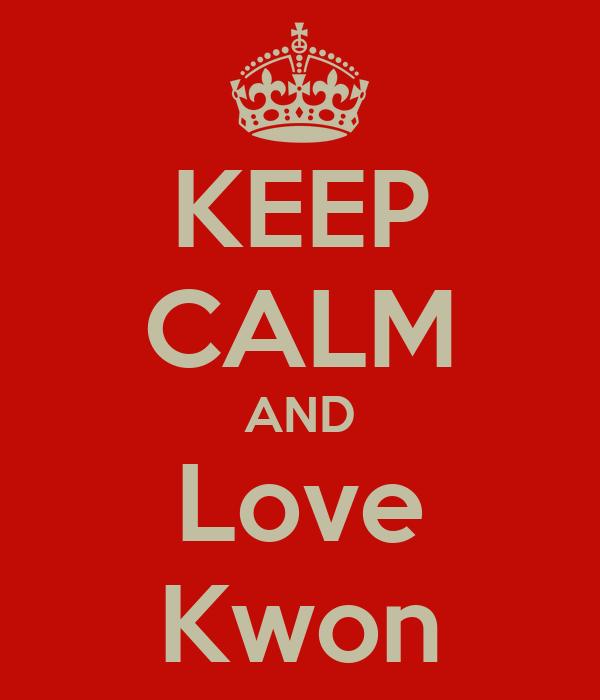 KEEP CALM AND Love Kwon