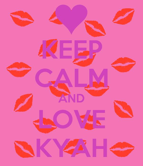 KEEP CALM AND LOVE KYAH