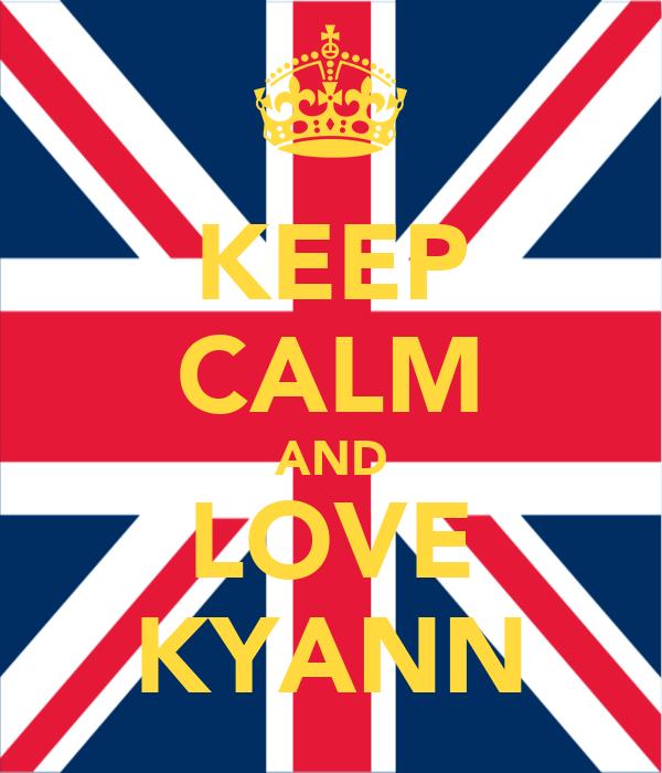 KEEP CALM AND LOVE KYANN