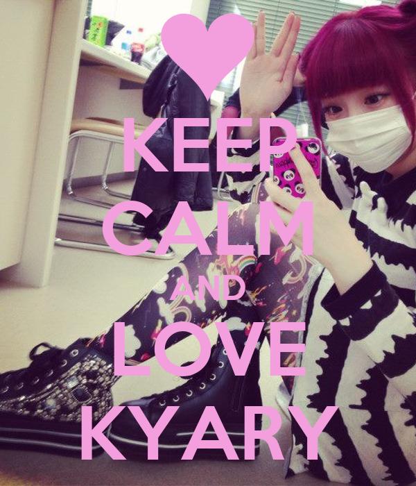 KEEP CALM AND LOVE KYARY