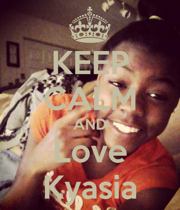 KEEP CALM AND Love Kyasia