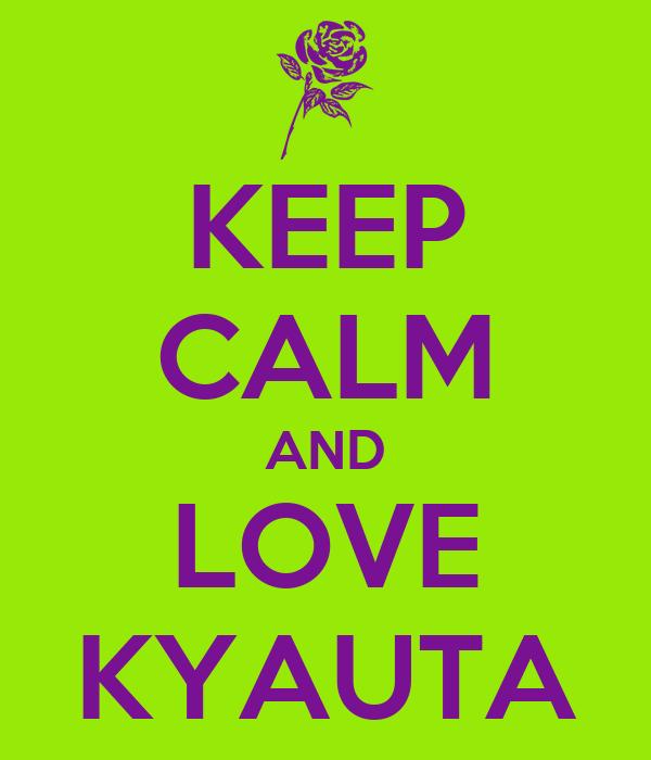 KEEP CALM AND LOVE KYAUTA