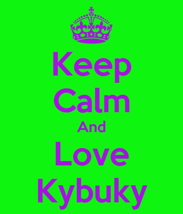 Keep Calm And Love Kybuky